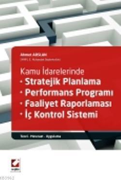 Stratejik Planlama  Performans Programı  Faaliyet Raporlaması  İç Kontrol Sistemi; Teori  Mevzuat  Uygulama