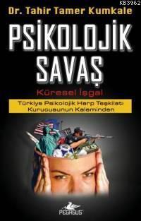 Psikolojik Savaş - Küresel İşgal; Türkiye Psikolojik Harp Teşkilatı Kurucusunun Kaleminden
