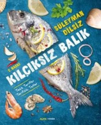 Kılçıksız Balık (Ciltli); Taze Tarifler Tarifsiz Tatlar