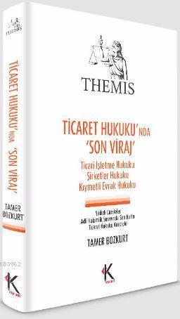 Themis - Ticaret Hukuku'nda Son Viraj; Ticari İşletme Hukuku Şirketler Hukuku Kıymetli Evrak Hukuku