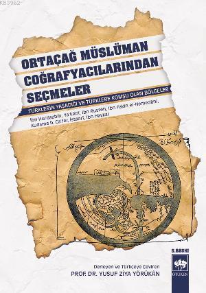 Ortaçağ Müslüman Coğrafyacılarından Seçmeler; Türklerin Yaşadığı ve Türklere Komşu Olan Bölgeler