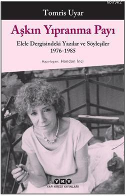 Aşkın Yıpranma Payı; Elele Dergisindeki Yazılar ve Söyleşiler 1976-1985