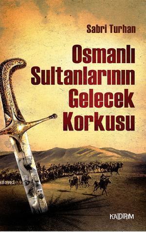 Osmanlı Sultanlarının Gelecek Korkusu