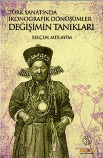 Türk Sanatında İkonografik Dönüşümler; Değişimin Tanıkları