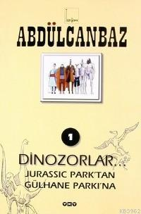 Abdülcanbaz; 1 Dinozorlar Jurassıc Parktan Gülhane Parkına