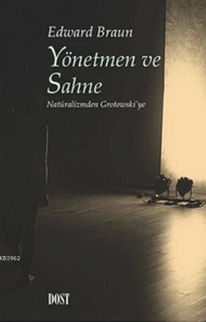 Yönetmen ve Sahne; Natüralizmden Grotowski'ye