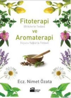 Fitoterapi ve Aromaterapi; (bitkilerle Tedavi ve Uçucu Yağlarla Tedavi)