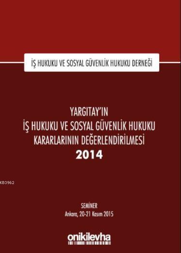 Yargıtay'ın İş Hukuku ve Sosyal Güvenlik Hukuku Kararlarının Değerlendirilmesi Semineri 2014
