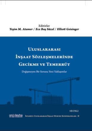 Uluslararası İnşaat Sözleşmelerinde Gecikme ve Temerrüt; (İstanbul Uluslararası İnşaat Hukuku Konferansları-II)