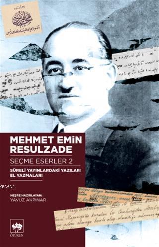 Mehmet Emin Resulzade Seçme Eserler 2; Süreli Yayınlardaki Yazıları El Yazmaları