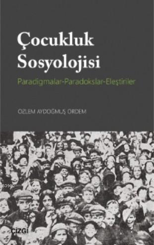 Çocukluk Sosyolojisi (Paradigmalar- Paradokslar-Eleştiriler)