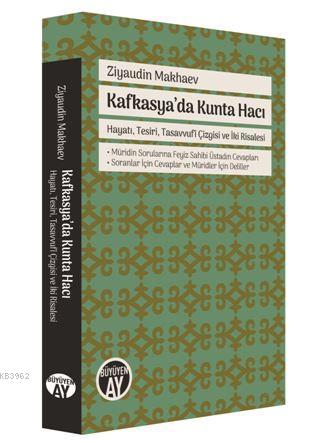 Kafkasya'da Kunta Hacı; Hayatı, Tesiri, Tasavvufî Çizgisi ve İki Risalesi ● Müridin Sorularına Feyiz Sahibi Üstadın Cevaplar