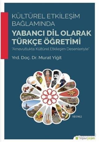 Kültürel Etkileşim Bağlamında Yabancı Dil Olarak Türkçe Öğretimi; Arnavutlukta Kültürel Etkileşim Desenleriyle
