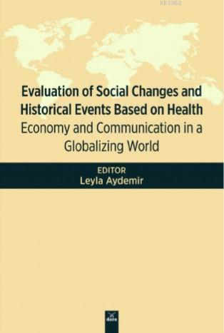 Evaluation Of Social Changes and Historical Events Based On Health; Economy and Communication in a Globalizing World