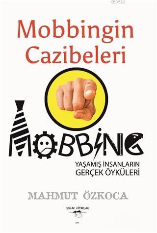 Mobbingin Cazibeleri; Mobbing Yaşamış İnsanların Gerçek Öyküleri