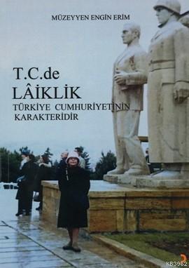T.C.de Lâiklik; Lâiklik Türkiye Cumhuriyetinin Karakteridir
