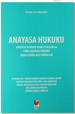 Anayasa Hukuku; Anayasa Hukuku Genel Esaslar ve Türk Anayasa Hukuku Derslerinin Bazı Konuları