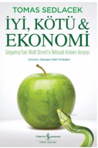 İyi, Kötü ve Ekonomi; Gılgamış'tan Wall Street'e İktisadi Anlam Arayışı