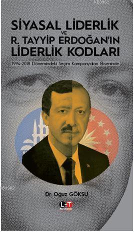 Siyasal Liderlik ve R. Tayyip Erdoğan'ın Liderlik Kodları; 1994-2018 Dönemindeki Seçim Kampanyaları Ekseninde
