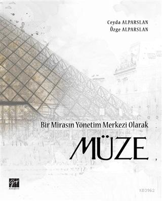 Bir Mirasın Yönetim Merkezi Olarak Müze