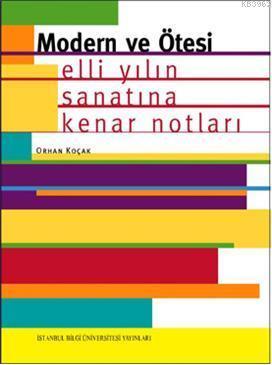 Modern ve Ötesi; Elli Yılın Sanatına Kenar Notları