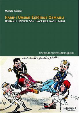Harb-i Umumi Eşiğinde Osmanlı Osmanlı; Devleti Son Savaşına Nasıl Girdi?