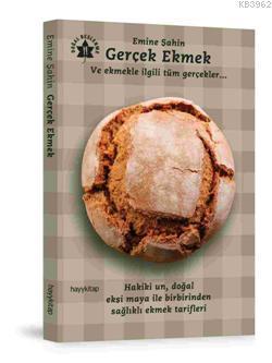 Gerçek Ekmek; Ve Ekmekle İlgili Tüm Gerçekler