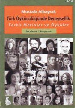 Türk Öykücülüğünde Deneysellik; Farklı Metinler ve Öyküler