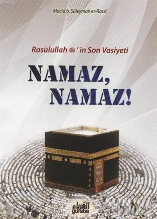 Resulullah (s.a.v.)'in Son Vasiyeti Namaz, Namaz!
