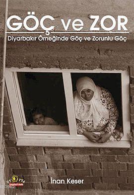 Göç ve Zor; Diyarbakır Örneğinde Göç ve Zorunlu Göç
