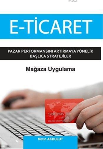 E-Ticaret; Pazar Performansını Artırmaya Yönelik Başlıca Stratejiler