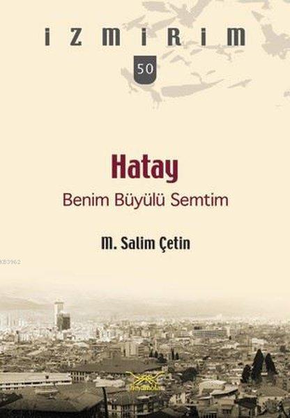 Hatay Benim Büyülü Semtim; İzmirim 50