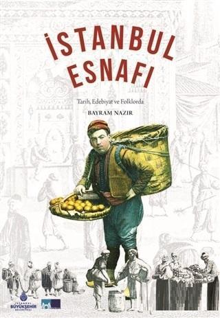 İstanbul Esnafı; Tarih Edebiyat ve Folklorda