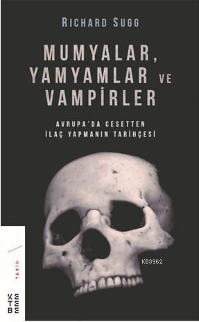 Mumyalar, Yamyamlar ve Vampirler; Avrupa'da Cesetten İlaç Yapmanın Tarihi