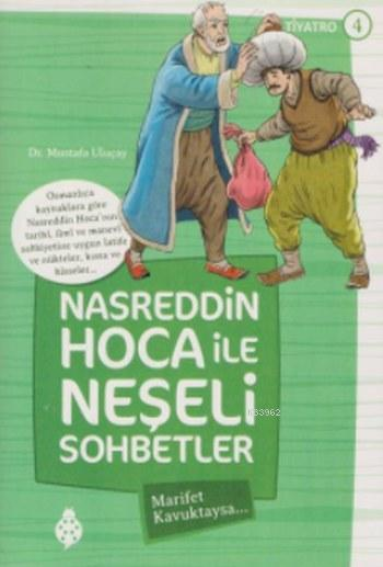 Nasreddin Hoca ile Neşeli Sohbetler 4; Marifet Kavuktaysa