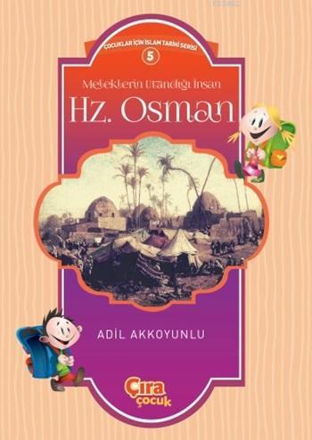 Meleklerin Utandığı İnsan Hz. Osman; Çocuklar İçin İslam Tarihi Serisi 5