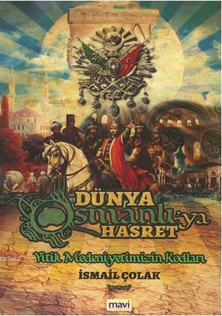 Dünya Osmanlı'ya Hasret; Yitik Medeniyetimizin Kodları