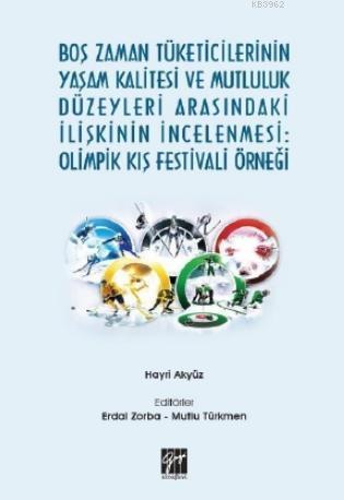 Boş Zaman Tüketicilerinin Yaşam Kalitesi ve Mutluluk Düzeyleri Arasındaki İlişkinin İncelenmesi; Olimpik Kış Festivali Örneği