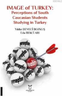 İmage of Turkey; Perceptions of South Caucasian Students Studying in Turkey
