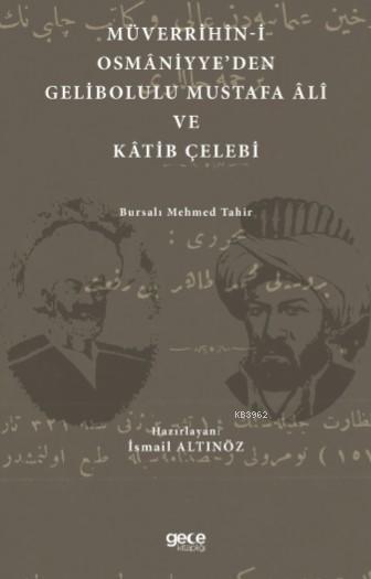 Müverrihîn-İ Osmâniyye'den Gelibolulu Mustafa Âlî ve Kâtib Çelebi; Bursalı Mehmed Tahir