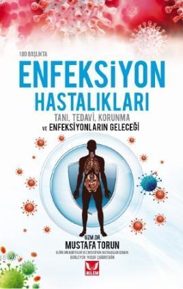 100 Başlıkta Enfeksiyon Hastalıkları; Tanı, Tedavi, Korunma ve Enfeksiyonların Geleceği