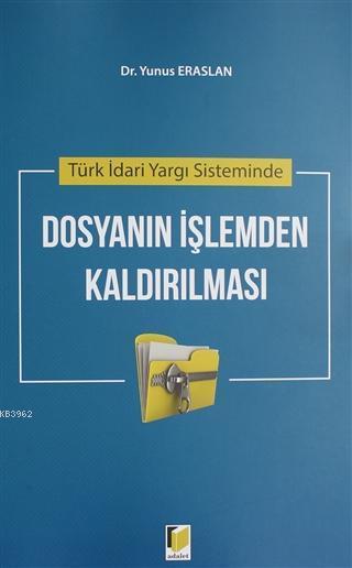 Türk İdari Yargı Sisteminde Dosyanın İşlemden Kaldırılması