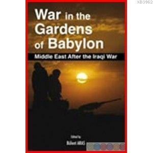War In The Gardens Of Babylon; Middle East After The Iraqi War
