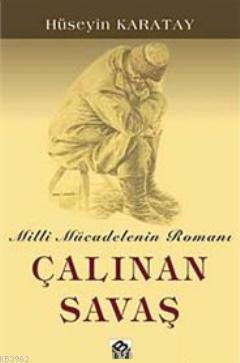 Çalınan Savaş; Milli Mücadelenin Romanı