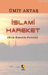 İslami Hareket; (etik-estetik-politik)