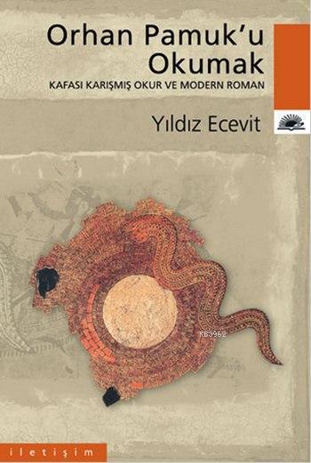 Orhan Pamuk'u Okumak; Kafası Karışmış Okur ve Modern Roman