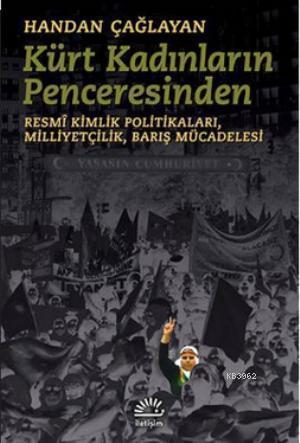 Kürt Kadınlarının Penceresinden; Resmî Kimlik Politikaları,Milliyetçilik,Barış Mücadelesi