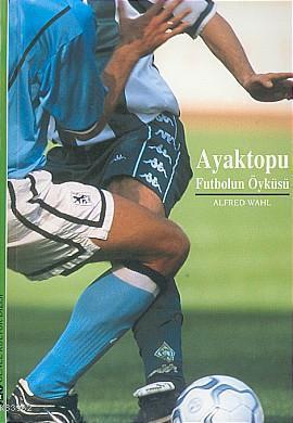 Ayaktopu;futbolun Öyküsü