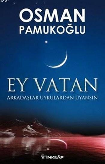 Ey Vatan; Arkadaşlar Uykulardan Uyansın