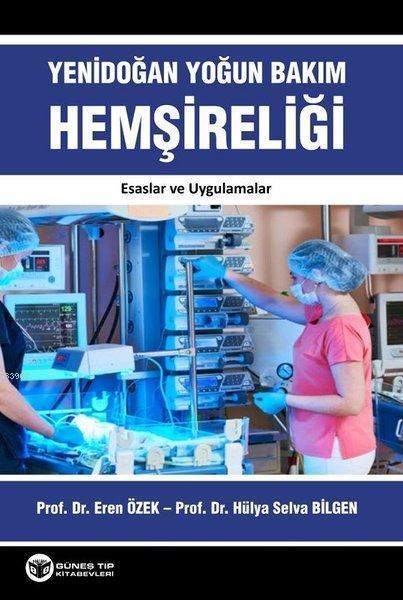 Yenidoğan Yoğun Bakım Hemşireliği; Esaslar ve Uygulamalar